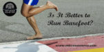 Is It Better to Run Barefoot?