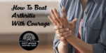 How to beat arthritis with courage