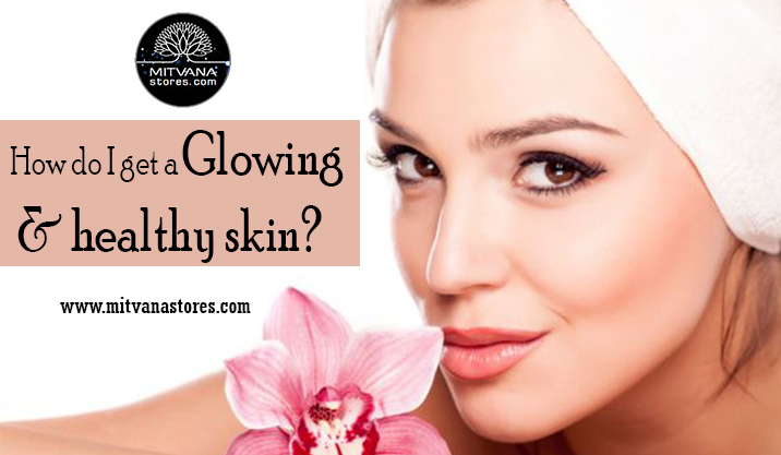 How-do-I-get-a-glowing-&-healthy-skin
