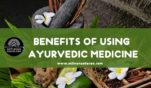 Benefits of using Ayurvedic medicine